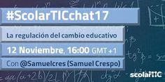 """ScolarTICchat17 """"La regulación del cambio educativo"""" por Samuel Crespo"""