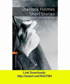 Oxford Bookworms Library Sherlock Holmes Short Stories Level 2 700-Word Vocabulary (Oxford Bookworms Library, Stage 2) (9780194237512) Sir Arthur Conan Doyle, Jennifer Bassett , ISBN-10: 0194237516  , ISBN-13: 978-0194237512 ,  , tutorials , pdf , ebook , torrent , downloads , rapidshare , filesonic , hotfile , megaupload , fileserve