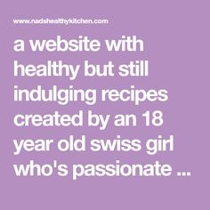 a website with healthy but still indulging recipes created by an 18 year old swiss girl who's passionate about cooking and photography
