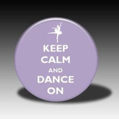Keep Calm and Dance On - Magnet, Mirror, Bottle Opener or Pin