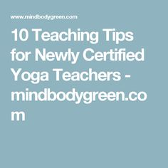 10 Teaching Tips for Newly Certified Yoga Teachers - mindbodygreen.com