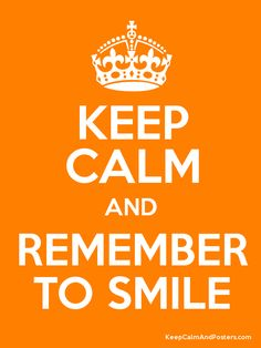 Keep Calm and REMEMBER TO SMILE Poster