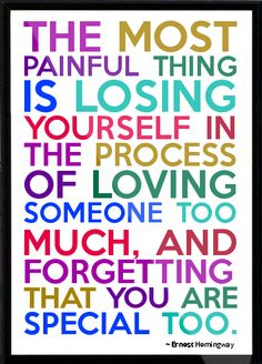 Ernest Hemingway - The most painful thing is losing yourself in the process of loving someone too much, and forgetting Framed Quote