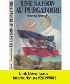 Une saison au purgatoire (9782207224328) Thomas Keneally , ISBN-10: 2207224325  , ISBN-13: 978-2207224328 ,  , tutorials , pdf , ebook , torrent , downloads , rapidshare , filesonic , hotfile , megaupload , fileserve