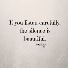If you listen carefully the silence is beautiful. #positivitynote #positivity #inspiration