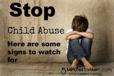Stop Child Abuse. Here are some signs to watch for and how you can help