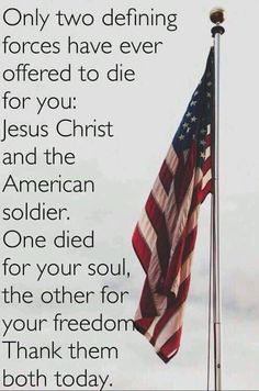 Only two defining sources have ever offered to die for you: Jesus Christ ➕ and the American Soldier 🇺🇸 Good Quotes, Inspirational Quotes, Uplifting Quotes, Quotes Quotes, Qoutes, Patriotic Pictures, Patriotic Quotes, American Flag Pictures, I Love America