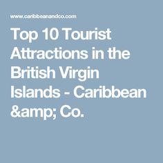 Top 10 Tourist Attractions in the British Virgin Islands - Caribbean & Co.