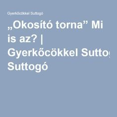 """Okosító torna"" Mi is az? Group Activities, Cool Tools, Speech And Language, Parenting, Reading, Montessori, Languages, Reading Books, Childcare"