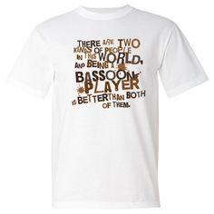 """Funny Bassoon music T-Shirt has bassoon joke that says """"there are two kinds of people in this world, and being a bassoon player is better than both of them"""".  Great orchestra gift for the bassoonist. $19.99 www.schoolmusictshirts.com #bassoon #bassoonist #joke"""