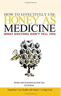 How to Effectively Use Honey as Medicine: What Doctors Don't Tell You- Transform Your Health with Nature's Living Food