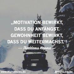 """JETZT FÜR DEN DAZUGEHÖRIGEN ARTIKEL ANKLICKEN!  """"motivation bewirkt dass du anfängst gewohnheit bewirkt dass du weitermachst"""" - thaddaeus koroma"""