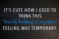 It's cute how I used to think this barely holding it together feeling was temporary. Anna Kendrick Quote