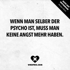 Visual Statements®️ Wenn man selber der Psycho ist, muss man keine Angst mehr haben. Sprüche / Zitate / Quotes / Wordporn / witzig / lustig / Sarkasmus / Freundschaft / Beziehung / Ironie