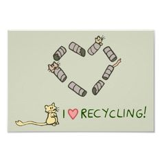 """""""I Love Recycling"""" Gerbils Poster from http://www.zazzle.com/gerbils+posters"""