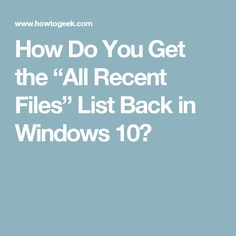 """How Do You Get the """"All Recent Files"""" List Back in Windows 10?"""