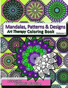 Cynthia Squire - Mandalas, Patterns & Designs: Art Therapy Coloring Book (Volume 1) #ColoringTherapy