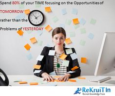 Today's Thought - Spend 80% of your time focusing on the Opportunities of Tomorrow rather than the Problems of Yesterday #rekruitintips   #Thursdaykick   #rekruitinhelp  - www.rekruitin.com