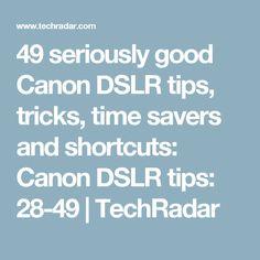 49 seriously good Canon DSLR tips, tricks, time savers and shortcuts: Canon DSLR tips: 28-49 | TechRadar
