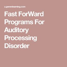 Fast ForWard Programs For Auditory Processing Disorder
