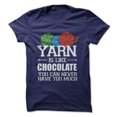 Yarn is like chocolate. You can never have too much of it! Are you a yarn-aholic that just won't quit? No shame! Now you can feel free to show off that love for all things artsy with this hilarious t-
