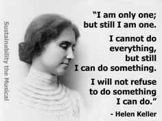This inspirational could be hung up in my classroom to remind students there is something they can do. Also, it will help if ever teaching about Helen Keller because it reflects her perseverance. Famous Inspirational Quotes, Motivational Quotes, Motivational Pictures, Deaf Quotes, Quotable Quotes, Qoutes, Kid Quotes, Teacher Quotes, Wisdom Quotes