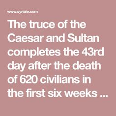 The truce of the Caesar and Sultan completes the 43rd day after the death of 620 civilians in the first six weeks of ceasefire | Syrian Observatory For Human Rights