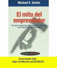 El mito del emprendedor (Spanish Edition) (9789688536308) Michael Gerber , ISBN-10: 968853630X  , ISBN-13: 978-9688536308 ,  , tutorials , pdf , ebook , torrent , downloads , rapidshare , filesonic , hotfile , megaupload , fileserve