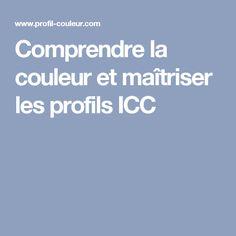 Comprendre la couleur et maîtriser les profils ICC