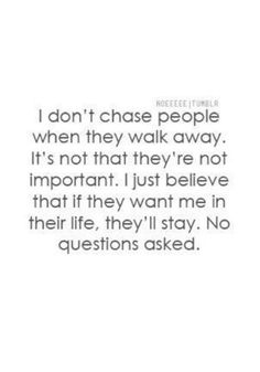 Never chase people. If they want to stay and think you're worth it, they will.