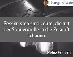 Pessimisten sind Leute, die mit der Sonnenbrille in die Zukunft schauen. / Heinz Erhardt