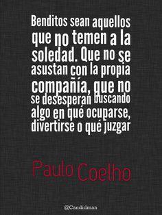 """""""Benditos sean aquellos que no temen a la #Soledad. Que no se asustan con la propia compañía, que no se desesperan buscando algo en qué ocuparse, divertirse o qué juzgar"""". #PauloCoelho #Citas #Frases @candidman"""