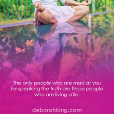 Inspirational Quote: The only people who are mad at you for speaking the truth are those people who are living a lie. Hugs, Deborah #EnergyHealing #Wisdom #Qotd