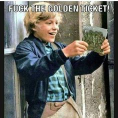 Fuck the golden ticket, I want weed! - Marijuana Humor - CannabisTutorials.com