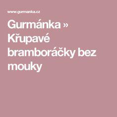 Gurmánka » Křupavé bramboráčky bez mouky