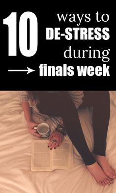 10 Ways to De-stress During Finals Week - College students everywhere dread studying for final exams. These tips can help relax you a bit so you perform better at test time!
