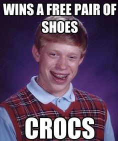 "Bad Luck Brian #7- The image contains a lack of punctuation, the letters are in all capitals, and it is not a sentence, as the phrases in the image are detached from each other. A corrected sentence might read, ""Brian was lucky enough to win a free pair of shoes; unfortunately, the shoes were crocs."""