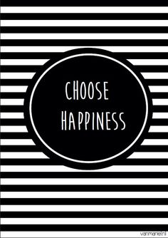 Choose happiness - Buy it at www. Words Quotes, Me Quotes, Sayings, Black & White Quotes, Happy Love, Happy Thoughts, Inspire Me, Life Lessons, Feel Good