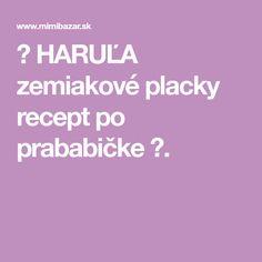♥ HARUĽA zemiakové placky recept po prababičke ♥.