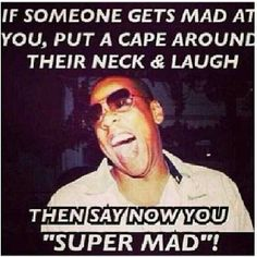 You super mad?