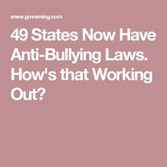 49 States Now Have Anti-Bullying Laws. How's that Working Out?
