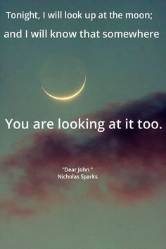 Tonight, I will look up at the moon; - Dear John by Nicholas Sparks - My all time favourite movie. Dear John Nicholas Sparks, Nicholas Sparks Zitate, Nicholas Sparks Quotes, Moon Quotes, Life Quotes, Moon Lovers Quotes, Quotes Quotes, Sunset Quotes, Quotes Images