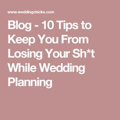 Blog - 10 Tips to Keep You From Losing Your Sh*t While Wedding Planning