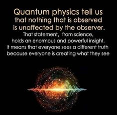 Vibrational Energy Manifestation - Quantum Physics Tell Us That Nothing That Is Observed Is Unaffected By The Observer - themindsjournal. My long term illness is finally going away, and I think I might have found the love of my life. Quantum Entanglement, Space Facts, Science Facts, Life Science, Physics Facts, Physics Quotes, Science Cells, Science Quotes, Forensic Science