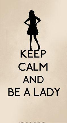 keep calm & be a lady