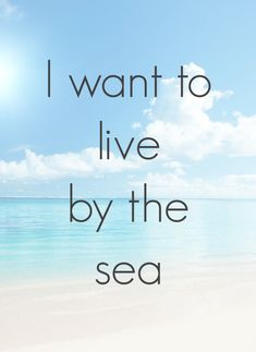 I want to live by the sea--- Specifically somewhere in the vicinity of Greece. Please.