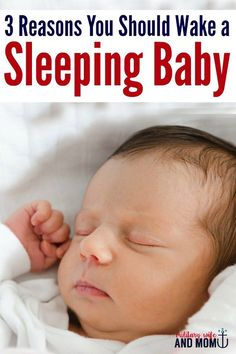 Wondering if you should wake a sleeping baby or not? Here are 3 reasons you should!