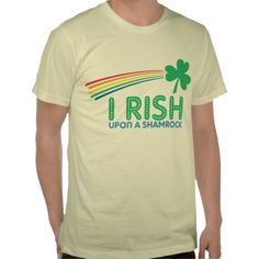 I RISH Upon a Shamrock Tee Shirts #stpatricksday #stpattys #stpattysday #irish #green #shamrock #zazzle #funnytshirts #sweepstakes