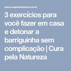 3 exercícios para você fazer em casa e detonar a barriguinha sem complicação   Cura pela Natureza