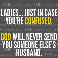 For sure!!! Also vice-versa men just in case you're confused God will never send you someone else's wife